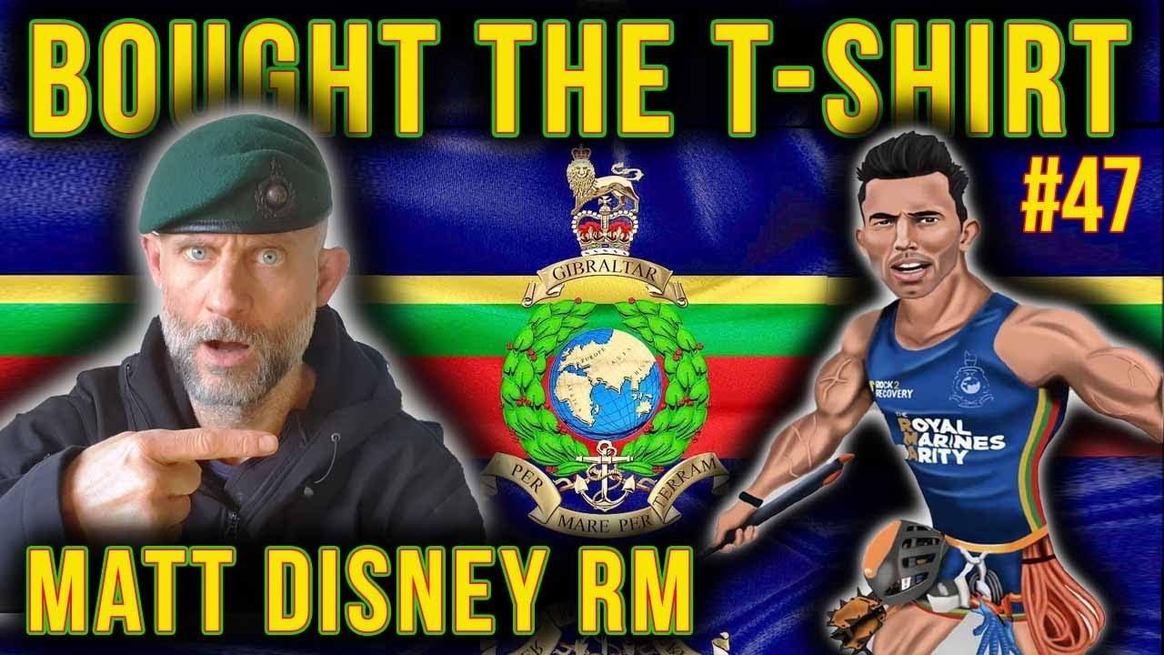 #47 Royal Marines Endurance-Challenge Legend! | Matt Disney RM | The Bought The T-Shirt Podcast