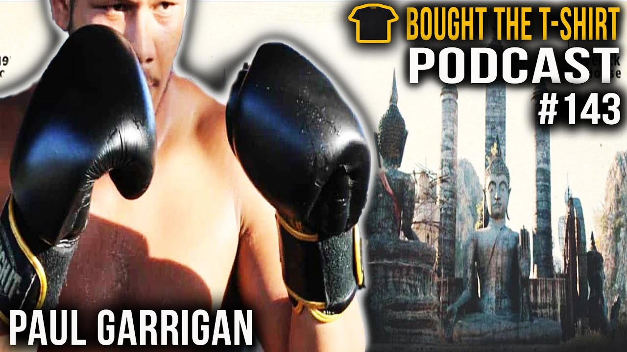 #143 Paul Garrigan | Dead Drunk to Muay Thai | Bought The T-Shirt Podcast